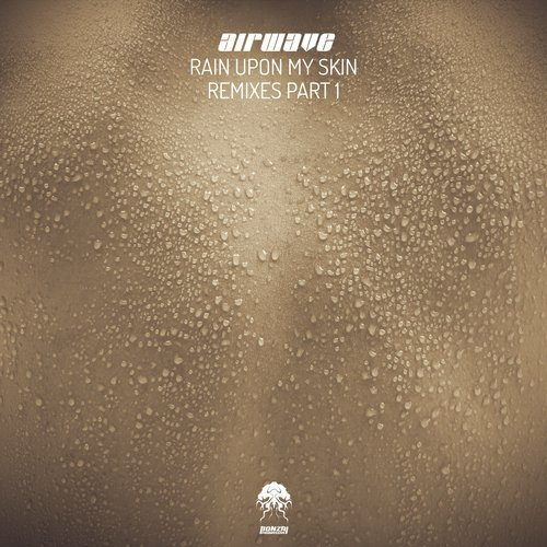 AIRWAVE – RAIN UPON MY SKIN – REMIXES PT.1 [BONZAI PROGRESSIVE]