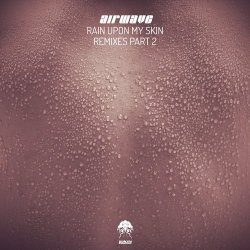 Rain Upon My Skin – Remixes, Pt. 2