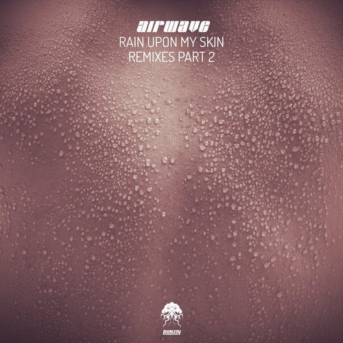 AIRWAVE – RAIN UPON MY SKIN – REMIXES, PT.2 [BONZAI PROGRESSIVE]