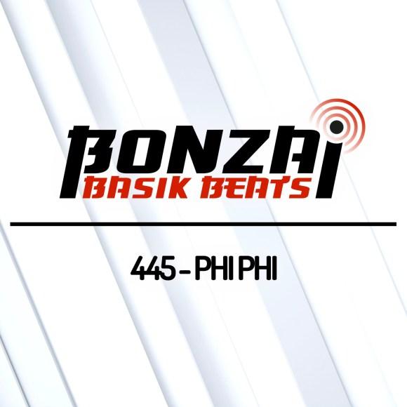 BONZAI BASIK BEATS 445 – MIXED BY PHI PHI