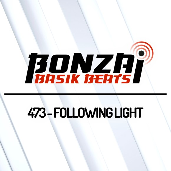 BONZAI BASIK BEATS 473 – MIXED BY FOLLOWING LIGHT