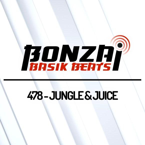 BONZAI BASIK BEATS 478 – MIXED BY JUNGLE & JUICE