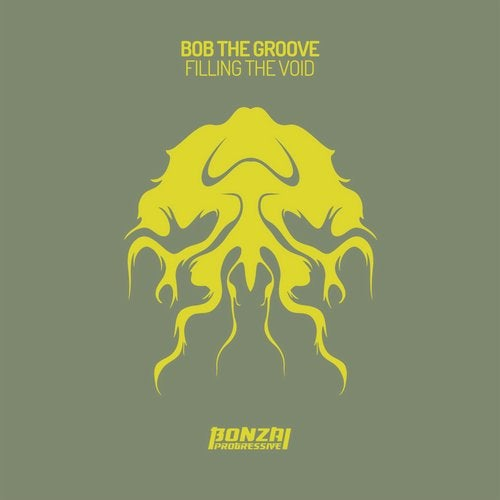 BOB THE GROOVE – FILLING THE VOID [BONZAI PROGRESSIVE]