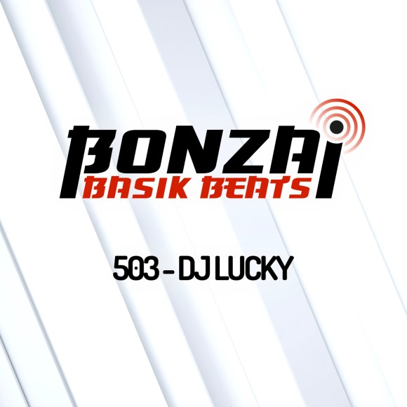 BONZAI BASIK BEATS 503 – MIXED BY DJ LUCKY