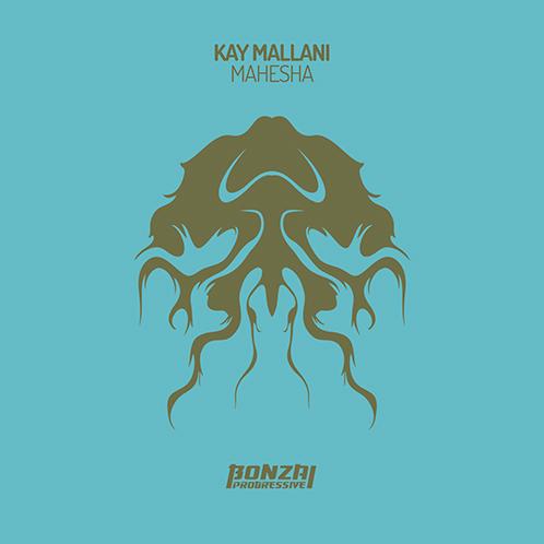 KAY MALLANI – MAHESHA [BONZAI PROGRESSIVE]