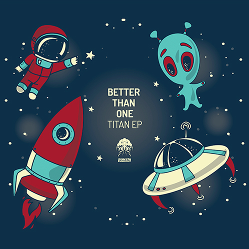 BETTER THAN ONE – TITAN EP [BONZAI PROGRESSIVE]