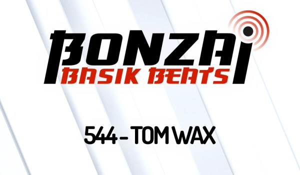 BONZAI BASIK BEATS 544 – MIXED BY TOM WAX