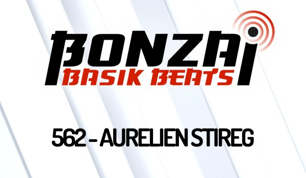 BONZAI BASIK BEATS 562 – MIXED BY AURELIEN STIREG