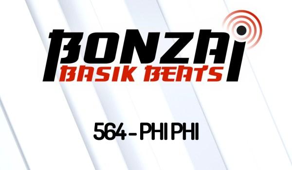 BONZAI BASIK BEATS 564 – MIXED BY PHI PHI