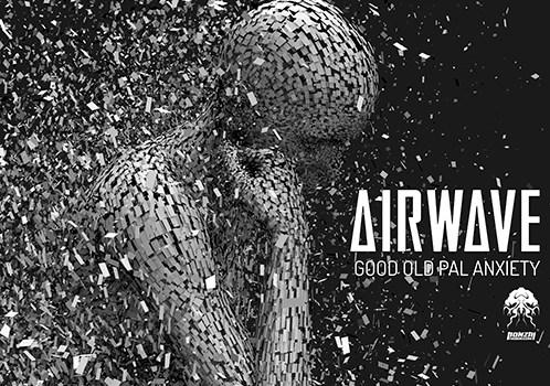 AIRWAVE – GOOD OLD PAL ANXIETY [BONZAI PROGRESSIVE]