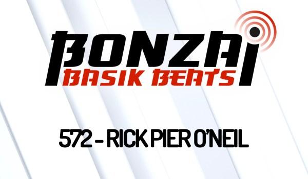 BONZAI BASIK BEATS 572 – MIXED BY RICK PIER O'NEIL