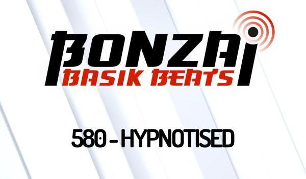 BONZAI BASIK BEATS 580 – MIXED BY HYPNOTISED