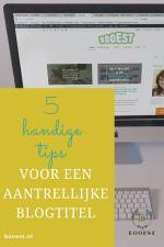 5+ handige tips voor een aantrekkelijke blogtitel