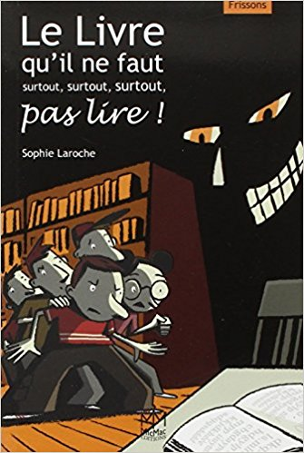 « Le livre qu'il ne faut surtout, surtout, surtout pas lire!». Sophie Laroche.