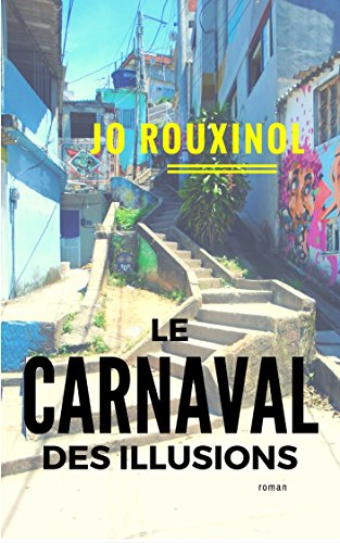 Le carnaval des illusions - Jo Rouxinol