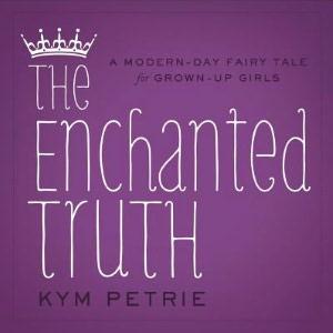 The Enchanted Truth – Kym Petrie