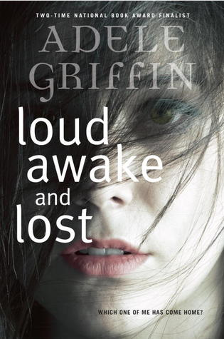 Loud Awake and Lost – Adele Griffin