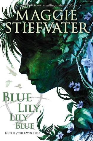 Blue Lily, Lily Blue (The Raven Cycle #3) – Maggie Stiefvater