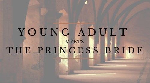 YOUNG ADULT meets the princess bride