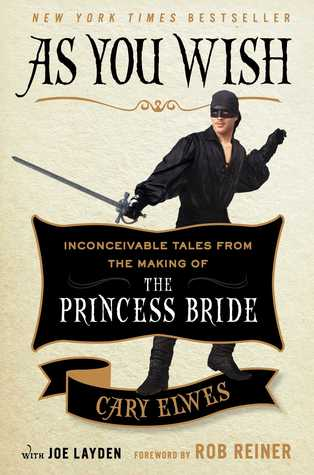As You Wish: Inconceivable Tales from the Making of The Princess Bride – Cary Elwes