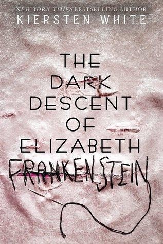 The Dark Descent of Elizabeth Frankenstein – Kiersten White