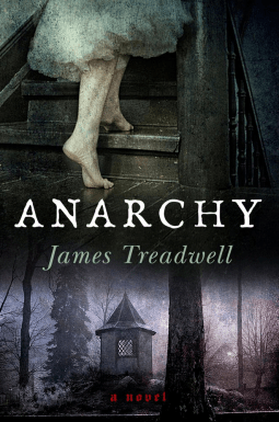 Anarchy: A Novel By James Treadwell