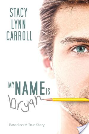 $25 Giveaway Interview MY NAME IS BRYAN by Stacy Lynn Carroll