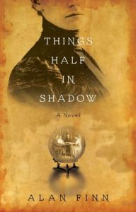 Exclusive Excerpt THINGS HALF IN SHADOW by  Alan Finn @AlanTFinn @GalleryBooks