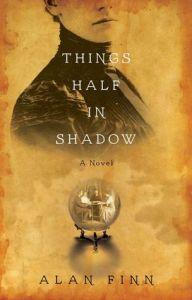 Exclusive Excerpt THINGS HALF IN SHADOW by  Alan Finn @AlanTFinn @GalleryBooks