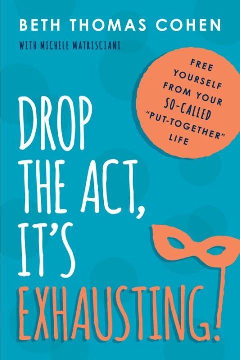 #Giveaway DROP THE ACT, IT'S EXHAUSTING by Beth Thomas Cohen @beththomascohen