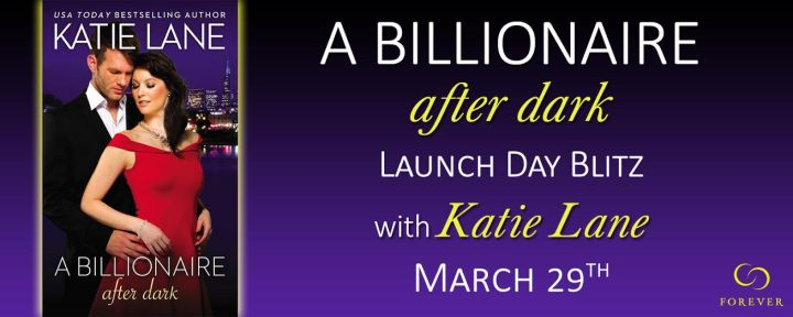 #Giveaway Excerpt A BILLIONAIRE AFTER DARK by Katie Lane @ktlane3 @ForeverRomance 4.4