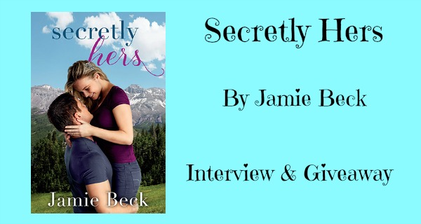 #Giveaway Interview SECRETLY HERS by Jamie Beck @writerjamiebeck 7.2