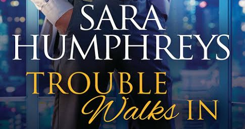 #Giveaway Excerpt TROUBLE WALKS IN by Sara Humphrey @authorsara @SourceBooksCasa 8.30