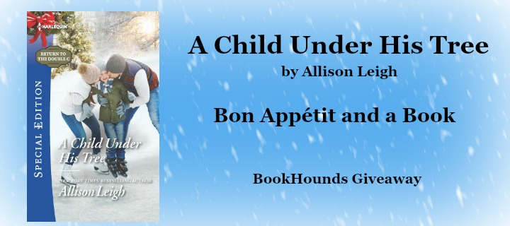 #Giveaway Bon Appétit Book: A CHILD UNDER HIS TREE by Allison Leigh @allisonleighbks @HarlequinBooks 11.17