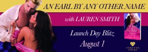 #Giveaway Excerpt AN EARL BY ANY OTHER NAME by Lauren Smith @ldsmith1818 @ForeverRomance 8.15