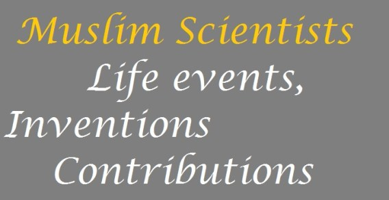 Muslim Scientists life events inventions contributions