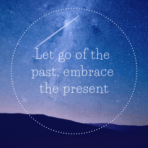 let go of the past, embrace the present, quote