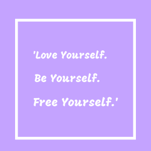 love yourself, be yourself, free yourself, happiness quotes