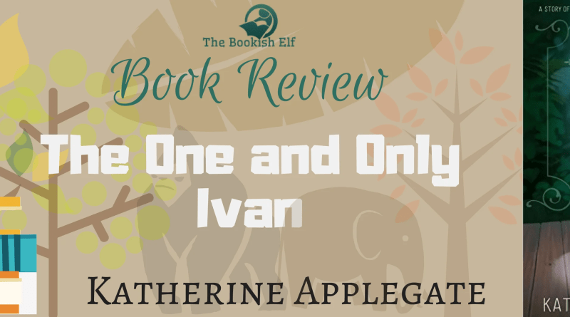 Book Review- The one and only Ivan   The Bookish Elf