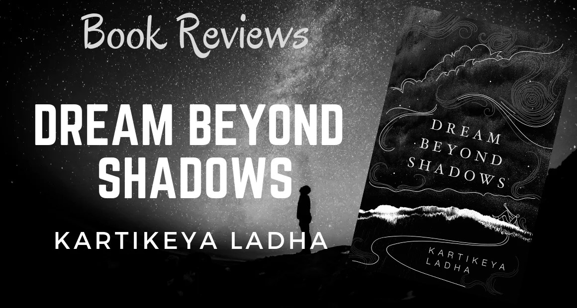 Book Review: Dream Beyond Shadows by Kartikeya Ladha