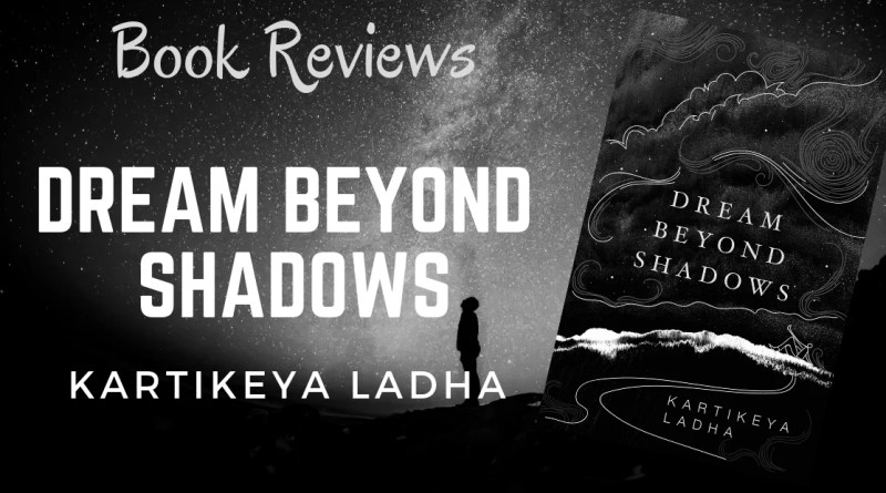 Dreams Beyond Shadows by Kartikeya Ladha
