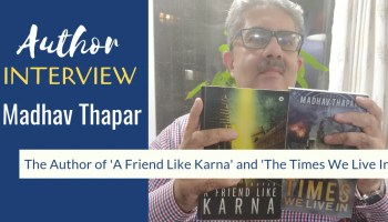 Author Interview Madhav Thapar The Author of A Friend Like Karna and The Times We Live In