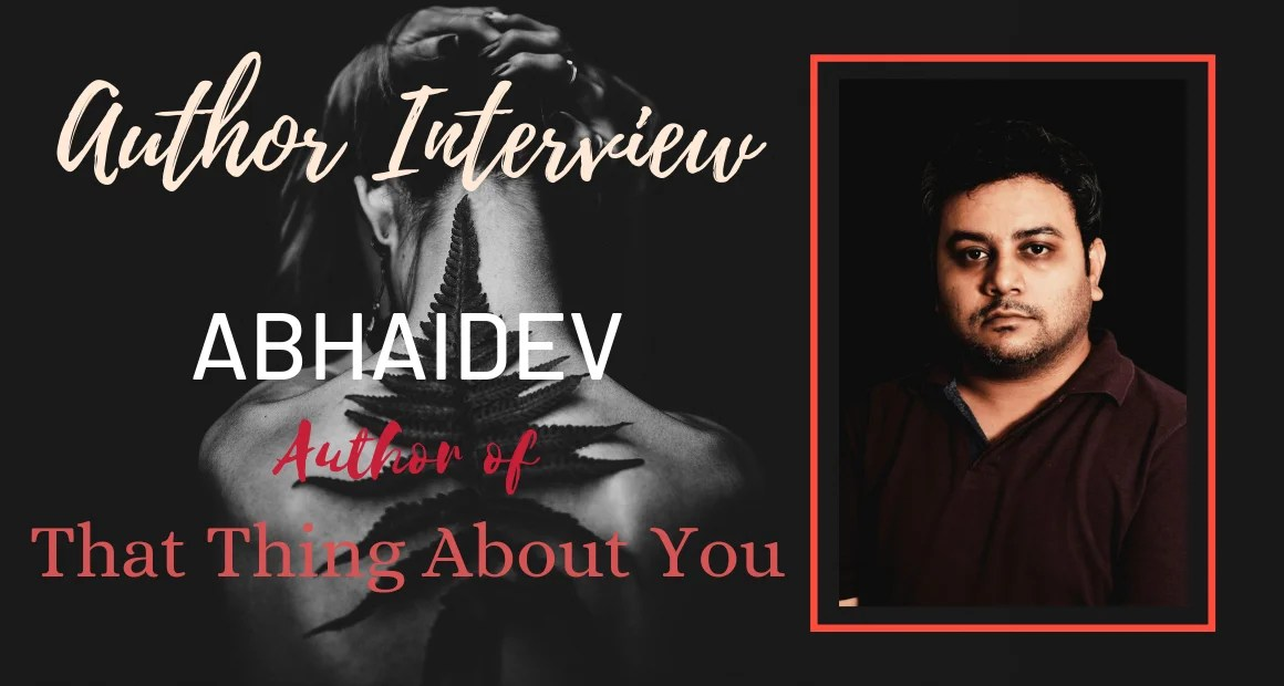Author Interview: Abhaidev | The Author of That Thing About You