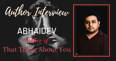Author Interview - Abhaidev - The author of That Thing About You