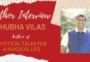 Author Interview - Shubha Vilas - The Author of Mystical Tales for a Magical Life
