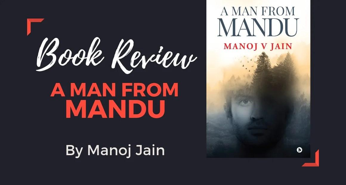 Book Review: A Man From Mandu by Manoj Jain
