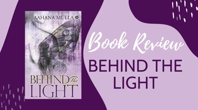 Book Review : Behind the Light by Aahana Mulla