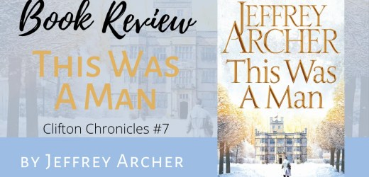 Book Review: This Was A Man by Jeffrey Archer (The Clifton Chronicles #7)