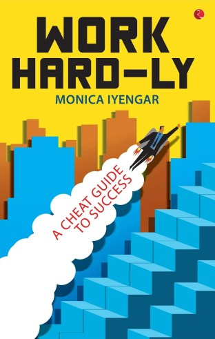 Book Review - Work Hard-ly by Monica Iyengar