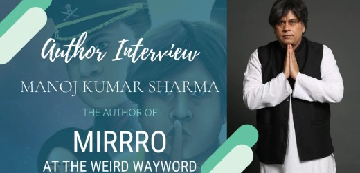Author Interview: Manoj Kumar Sharma | The Author of Mirrro @ the Weird Wayward